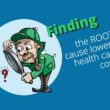 Finding the Root Cause Lowers Healthcare Costs